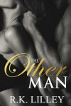 HOT New Release * The Other Man by R.K. Lilley * Signed PB & Amazon GC GIVEAWAY