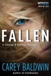 Fallen: A Cassidy & Spenser Thriller by Carey Baldwin