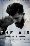 Release Day * The Air He Breathes by Brittainy C. Cherry