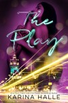 Cover Reveal * The Play by Karina Halle