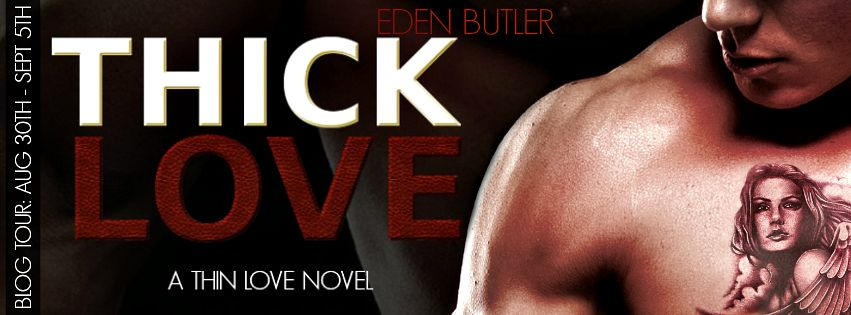 Thick Love by Eden Butler * Blog Tour * Review * Giveaway