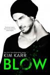 Blow by Kim Karr * Blog Tour * Review