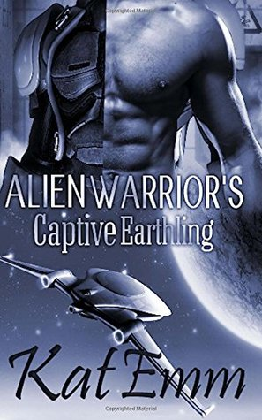 Alien Warrior's Captive Earthling: SciFi Alien Romance by Kat Emm