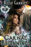 Carnal Beginnings by Reily Garrett