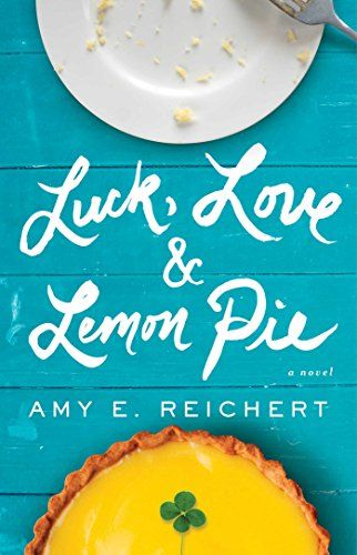 Luck, Love & Lemon Pie by Amy E. Reichert
