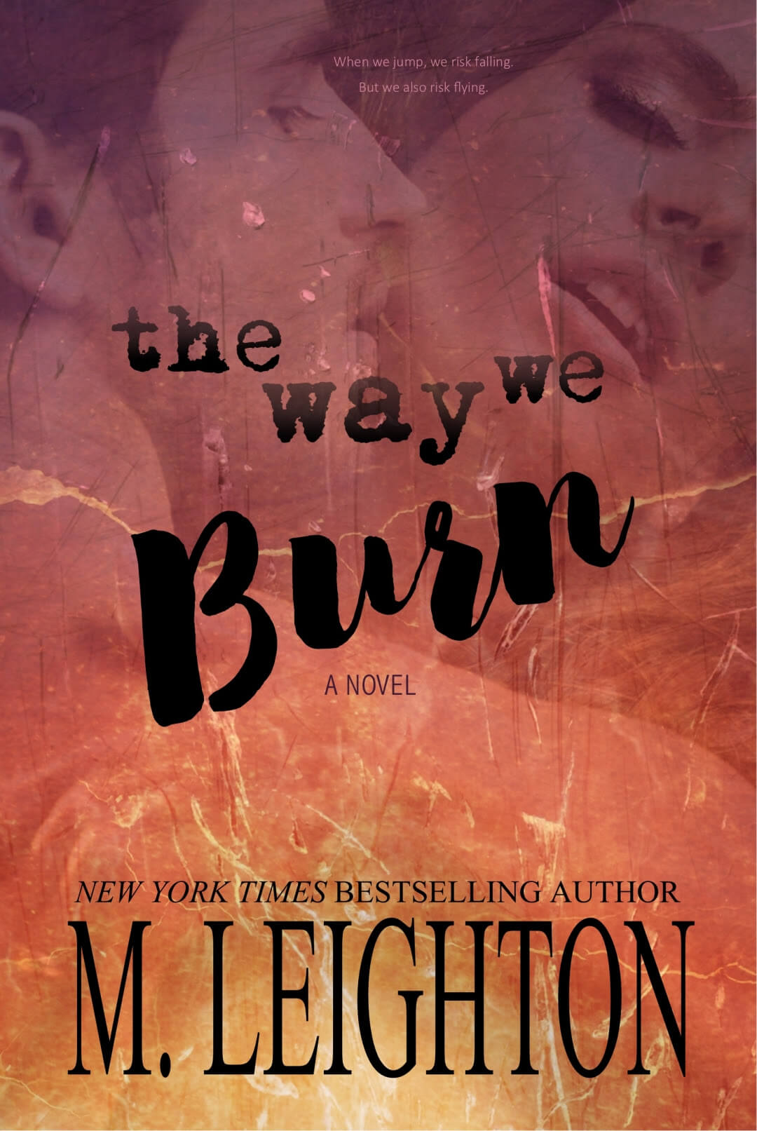 The Way We Burn: A Standalone Romance...With A Twist by Michelle Leighton